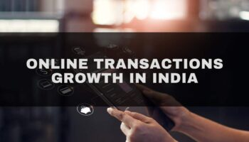 6 Reasons Why Online Transactions are Significantly Growing in India